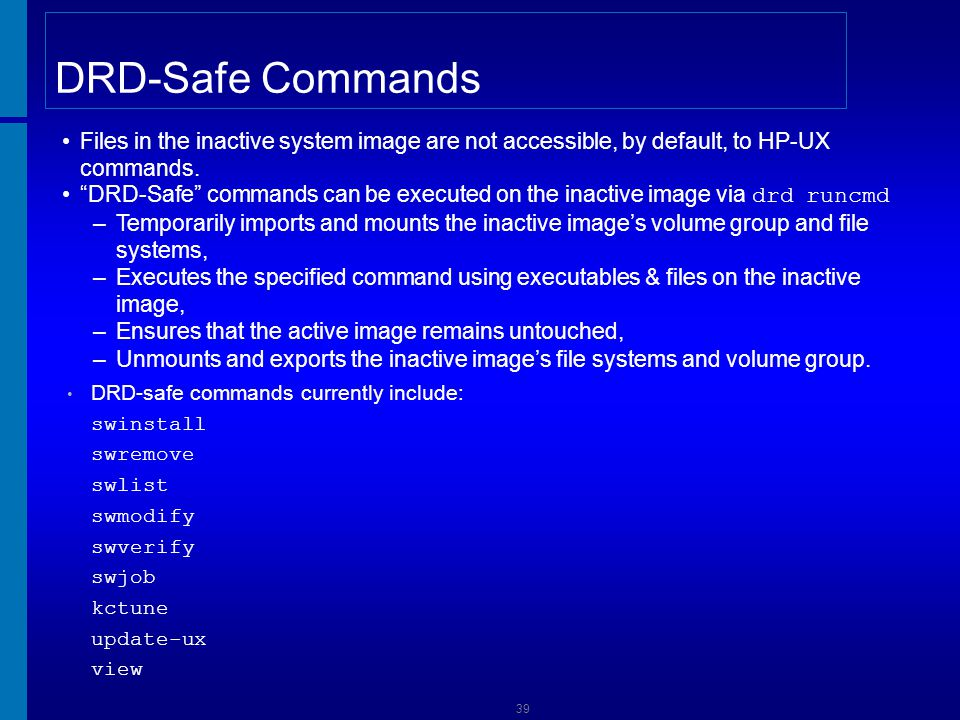 [Course Title] [Module Title] DRD-Safe Commands. Files in the inactive system image are not accessible, by default, to HP-UX commands.